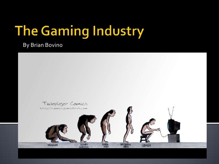 By Brian Bovino<br />The Gaming Industry<br />