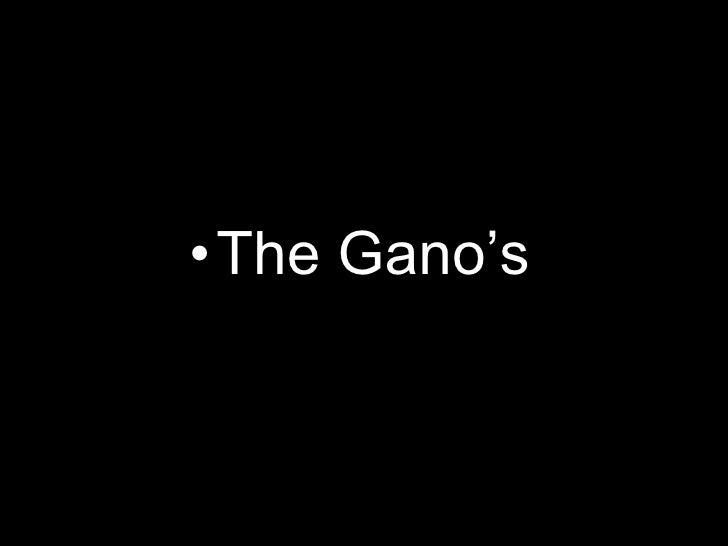 <ul><li>The Gano's   </li></ul>