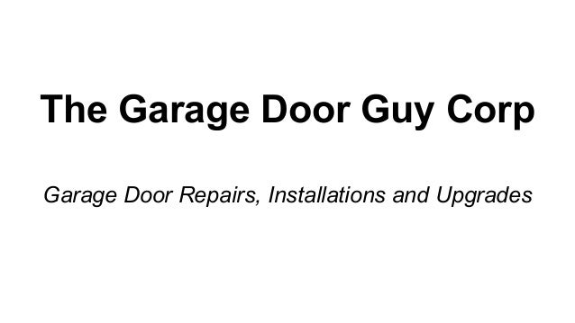 The Garage Door Guy Corp Garage Door Repairs, Installations And Upgrades ...