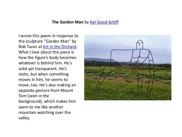 """The Garden Man by Kat Good-Schiff I wrote this poem in response to the sculpture """"Garden Man"""" by Bob Turan at Art in the O..."""