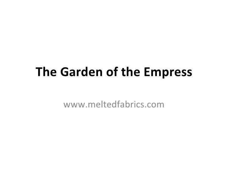 The Garden of the Empress www.meltedfabrics.com