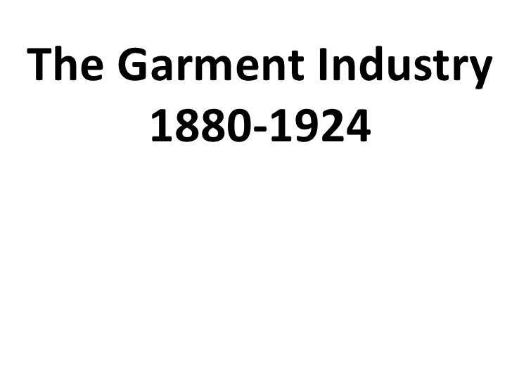 The Garment Industry     1880-1924