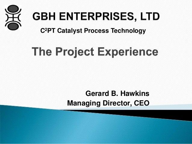 C2PT Catalyst Process Technology  Gerard B. Hawkins Managing Director, CEO