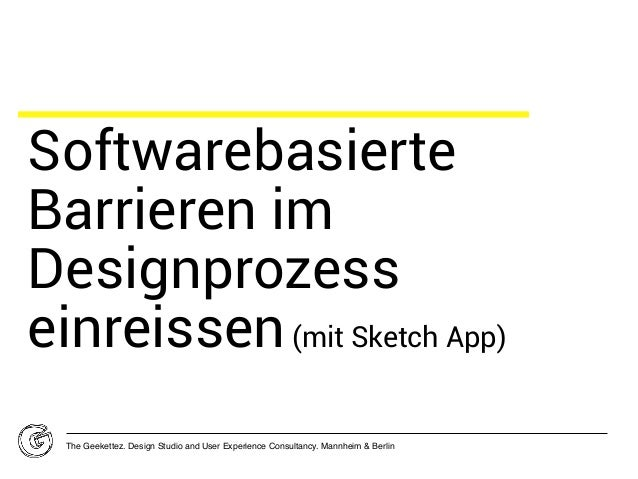 Softwarebasierte Barrieren im Designprozess einreissen(mit Sketch App) The Geekettez. Design Studio and User Experience Co...