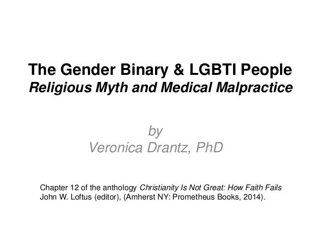 The Gender Binary & LGBTI People Religious Myth and Medical Malpractice by Veronica Drantz, PhD Chapter 12 of the antholog...