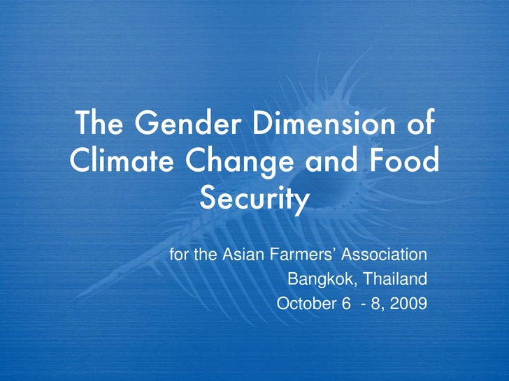 The Gender Dimension of Climate Change and Food Security for the Asian Farmers' Association Bangkok, Thailand October 6  -...
