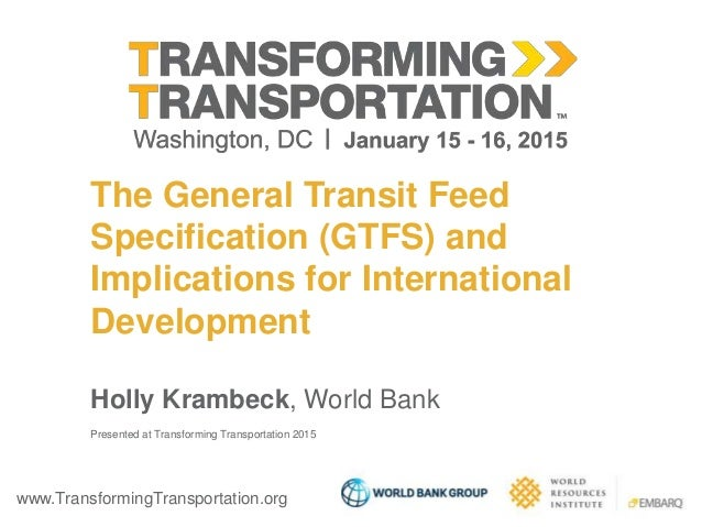 www.TransformingTransportation.org The General Transit Feed Specification (GTFS) and Implications for International Develo...