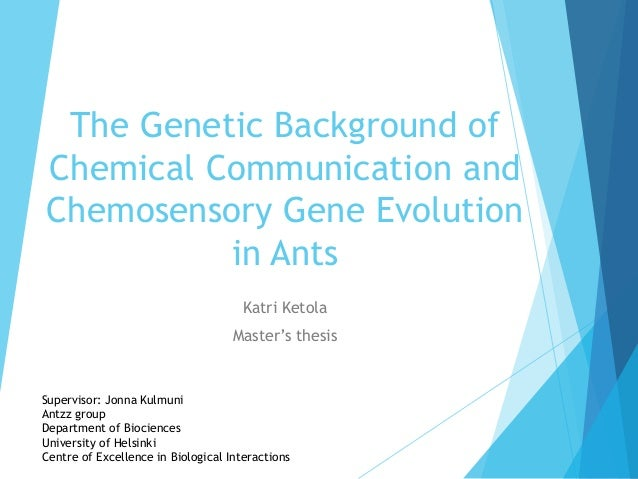 The Genetic Background of Chemical Communication and Chemosensory Gene Evolution in Ants Katri Ketola Master's thesis Supe...