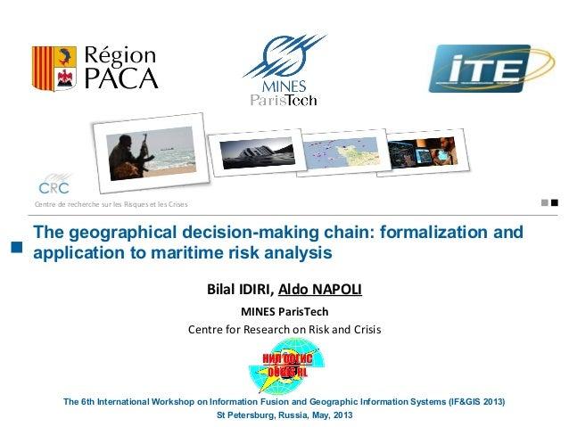The geographical decision-making chain: formalization andapplication to maritime risk analysisCentre de recherche sur les ...
