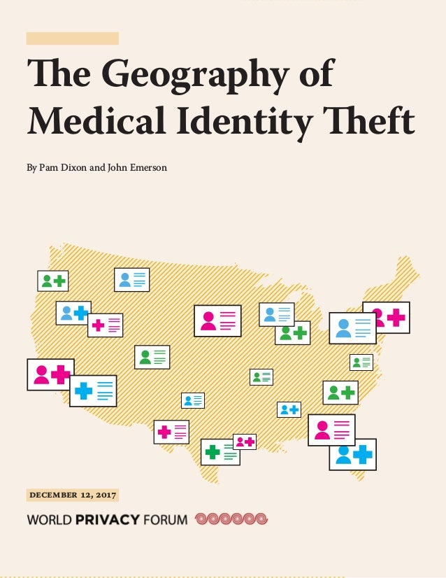 !1 The Geography of Medical Identity Theft By Pam Dixon and John Emerson DECEMBER , 