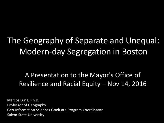 Separate And Still Unequal >> The Geography Of Separate And Unequal Modern Day Segregation In Bost