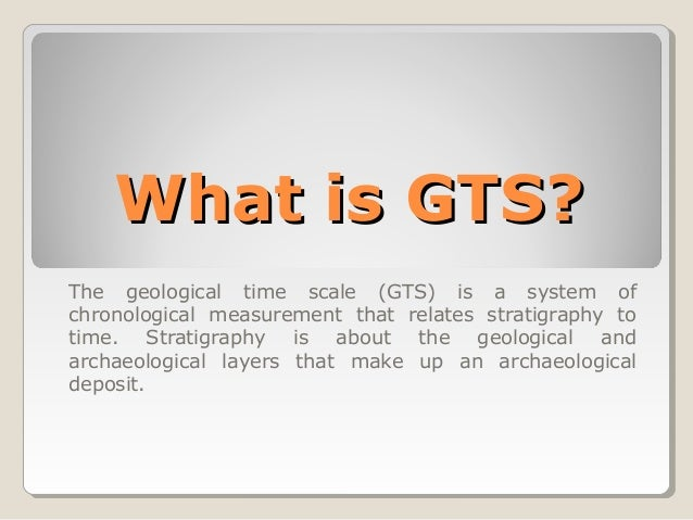 What is GTS?What is GTS? The geological time scale (GTS) is a system of chronological measurement that relates stratigraph...