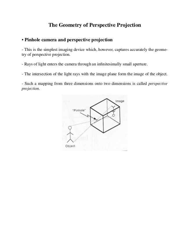 The Geometry of Perspective Projection• Pinhole camera and perspective projection- This is the simplest imaging device whi...