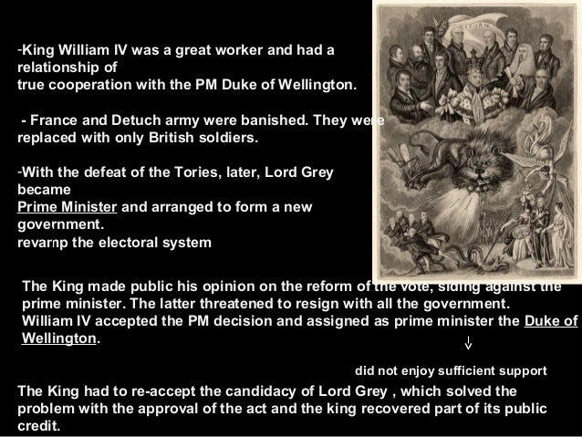 -King William IV was a great worker and had a relationship of true cooperation with the PM Duke of Wellington. - France an...