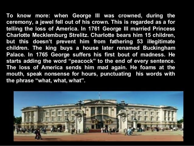 To know more: when George III was crowned, during the ceremony, a jewel fell out of his crown. This is regarded as a for t...