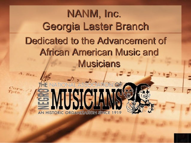 NANM, Inc. Georgia Laster Branch Dedicated to the Advancement of African American Music and Musicians