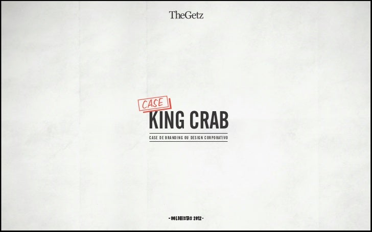 CASE KING CRAB CASE DE BRANDING OU DESIGN CORPORATIVO           COLUNISTAS 2012