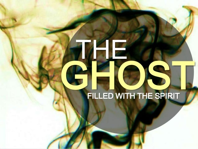 THE GHOSTFILLED WITH THE SPIRIT
