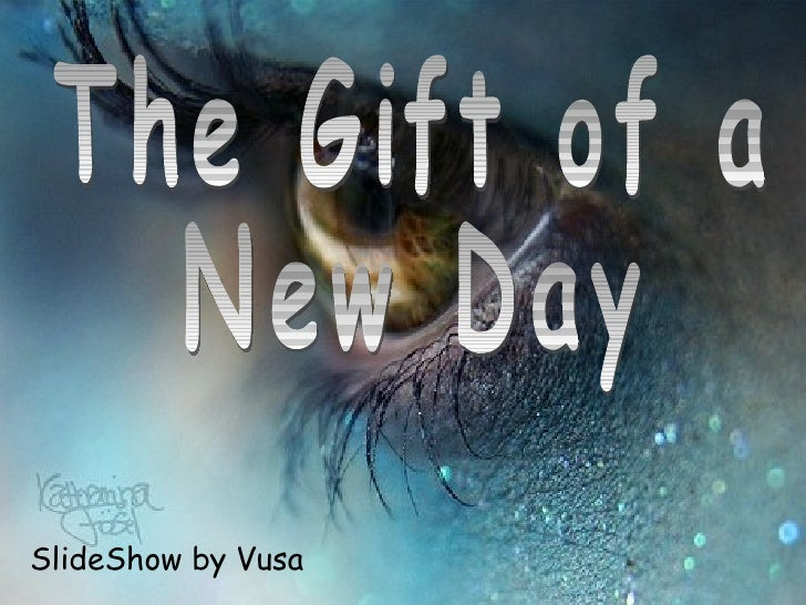 SlideShow by Vusa The Gift of a  New Day