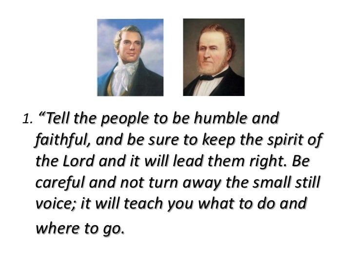 """1. """"Tell the people to be humble and faithful, and be sure to keep the spirit of the Lord and it will lead them right. Be ..."""