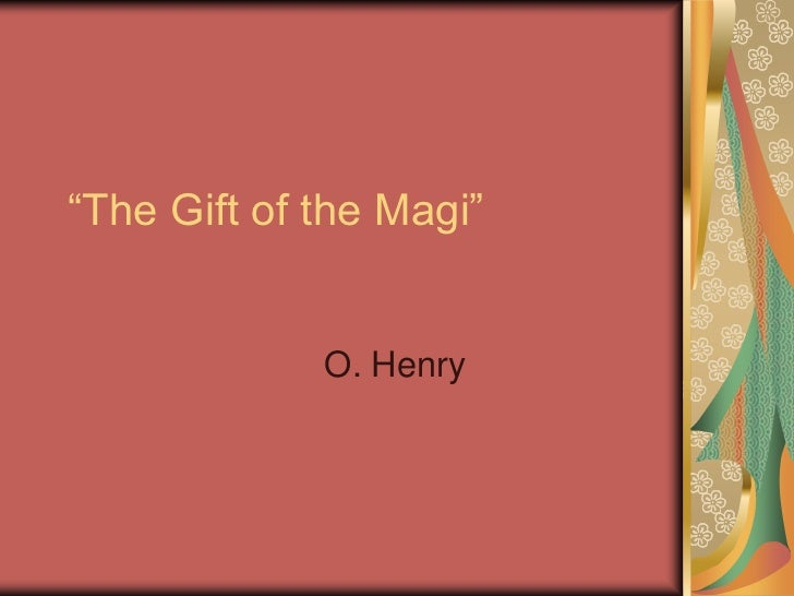 """""""The Gift of the Magi""""             O. Henry"""