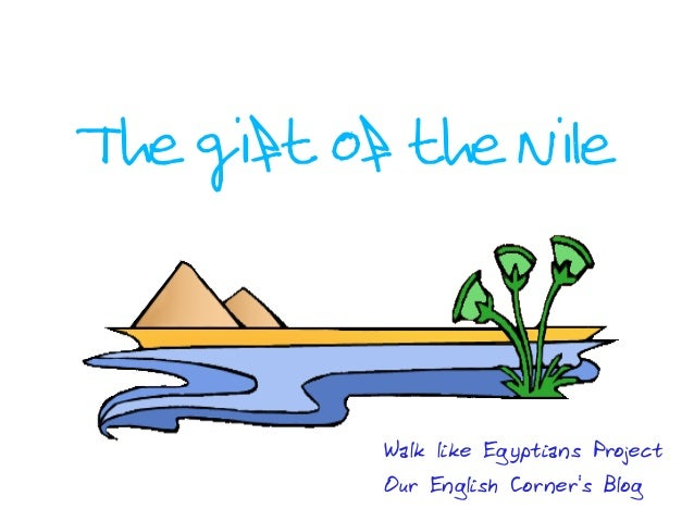 The gift of the Nile Walk like Egyptians Project Our English Corner's Blog