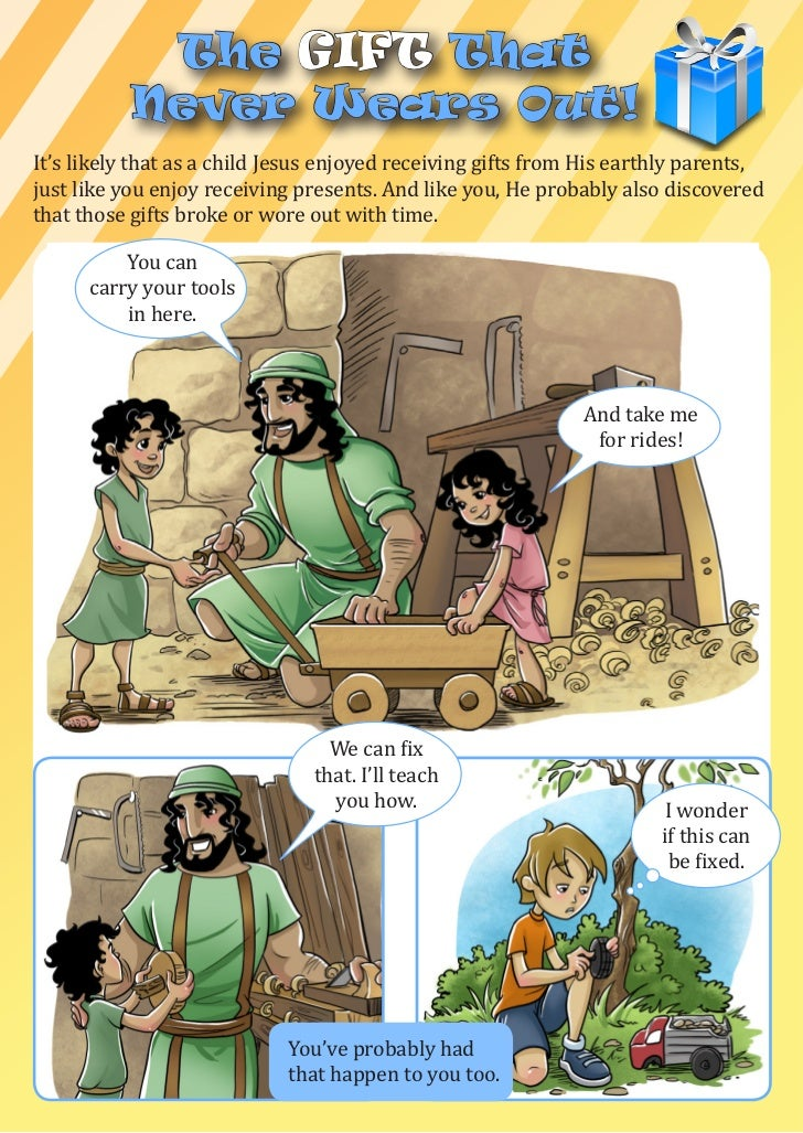 The gift That           Never Wears Out!It's likely that as a child Jesus enjoyed receiving gifts from His earthly parents...