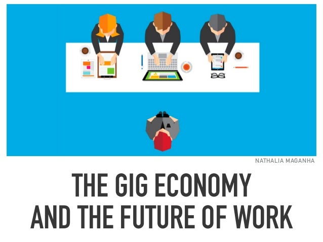 THE GIG ECONOMY AND THE FUTURE OF WORK NATHALIA MAGANHA