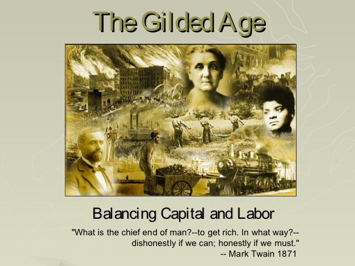 "The Gilded Age     Balancing Capital and Labor""What is the chief end of man?--to get rich. In what way?--               di..."