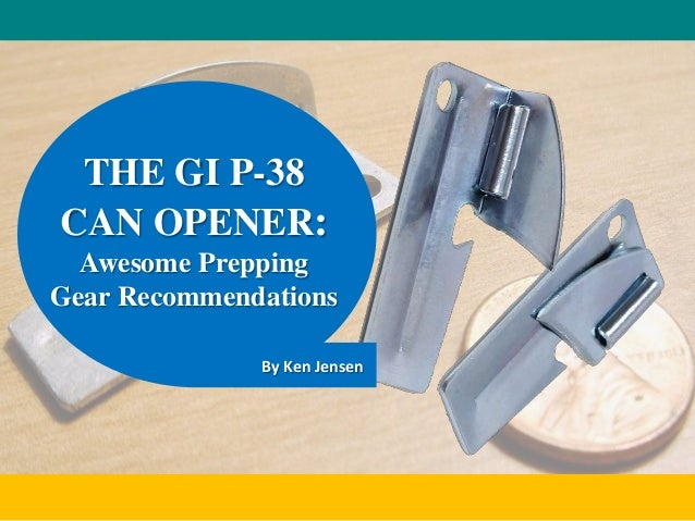 THE GI P-38 CAN OPENER: Awesome Prepping Gear Recommendations By Ken Jensen