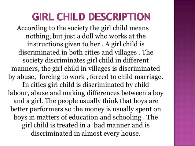 essay on save girl child for kids Save girls, save the girl child, is a campaign in india to end the gender-selective abortion of female foetuses, which has skewed the population towards a significant under-representation of girls in some indian states.