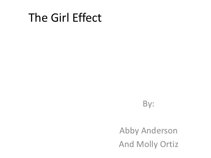 The Girl Effect                        By:                  Abby Anderson                  And Molly Ortiz