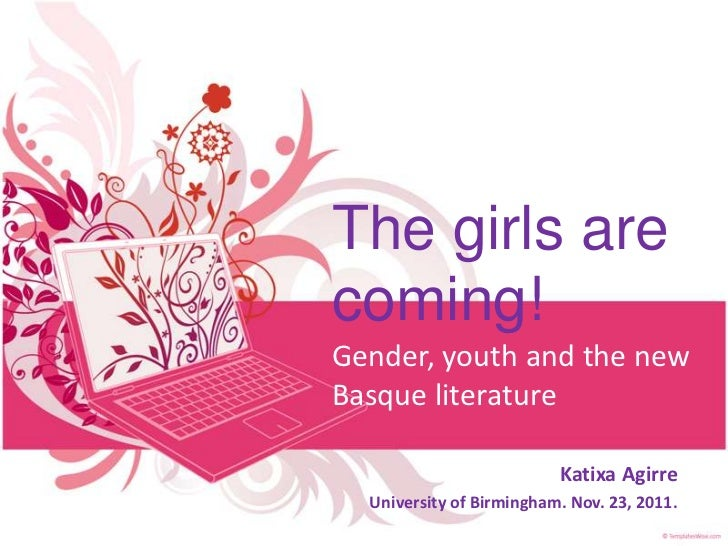 The girls arecoming!Gender, youth and the newBasque literature                          Katixa Agirre  University of Birmi...