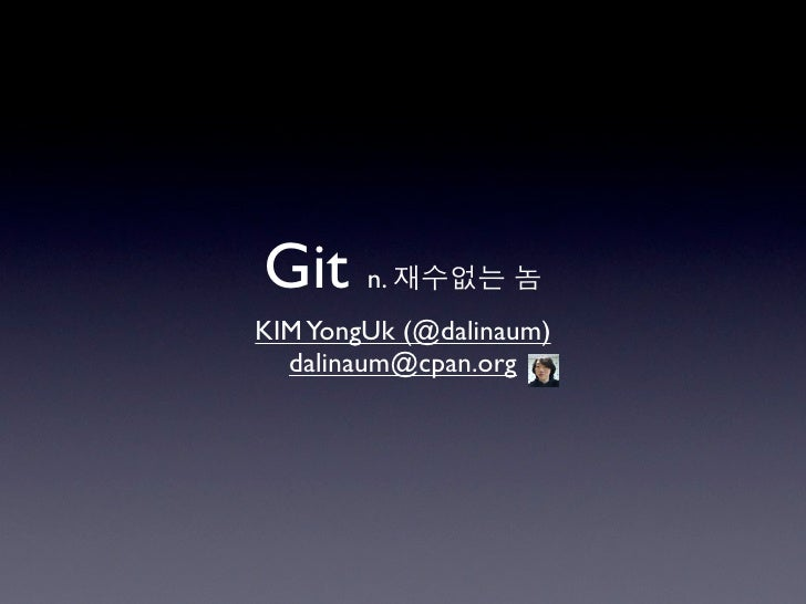 Git n.KIM YongUk (@dalinaum)  dalinaum@cpan.org
