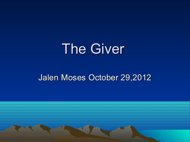 The GiverJalen Moses October 29,2012