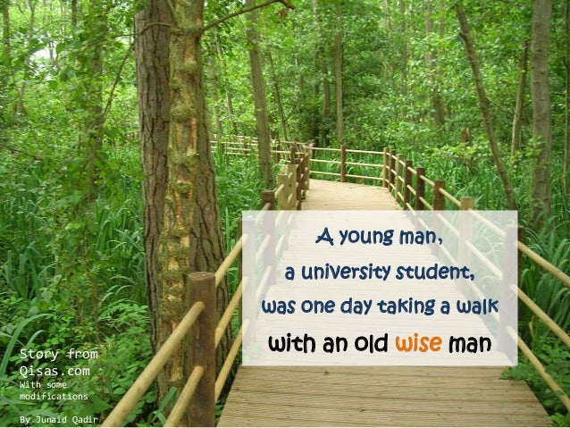 A young man,a university student,was one day taking a walkwith an old wise manStory fromQisas.comWith somemodificationsBy ...