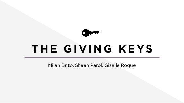 TH E G I VI NG KEYS Milan Brito, Shaan Parol, Giselle Roque