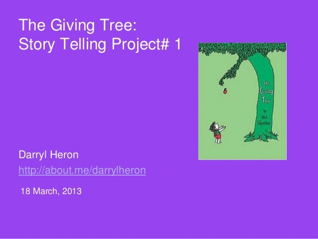The Giving Tree:Story Telling Project# 1Darryl Heronhttp://about.me/darrylheron18 March, 2013