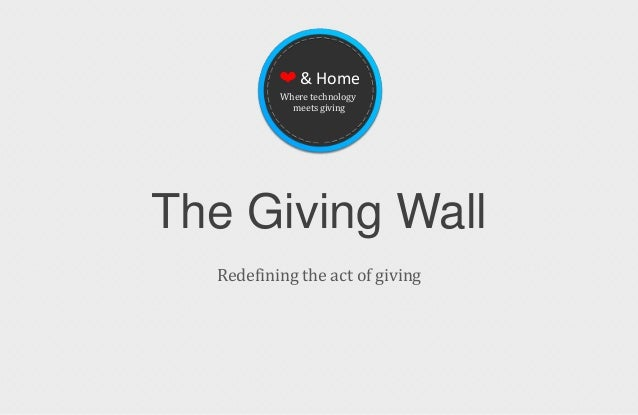 ❤ & Home          Where technology            meets givingThe Giving Wall  Redefining the act of giving