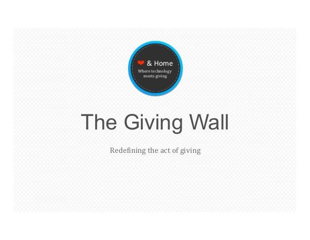 ❤&Home           Wheretechnology             meetsgivingThe Giving Wall  Rede3iningtheactofgiving