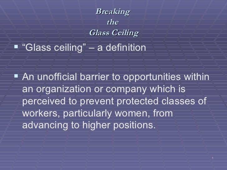 """Breaking  the  Glass Ceiling <ul><li>"""" Glass ceiling"""" – a definition </li></ul><ul><li>An unofficial barrier to opportunit..."""