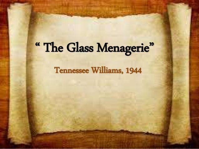 tennessee williams play glass menagerie essay Essay on the glass menagerie: an analysis 1556 words 7 pages written in 1944, tennessee williams wrote a play during world war ii when people were barely making ends meet.