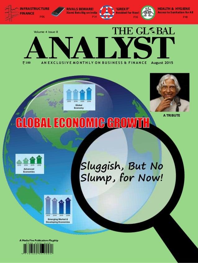 1The Global Analyst | AUGUST 2015 | A N E X C L U S I V E M O N T H L Y O N B u s i n e s s & F i n a n c e A Media Five P...