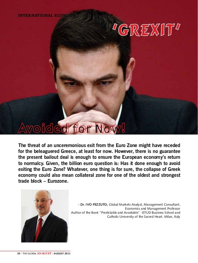 The Global Analyst   AUGUST 201530   INTERNATIONAL ECONOMY The threat of an unceremonious exit from the Euro Zone might ha...