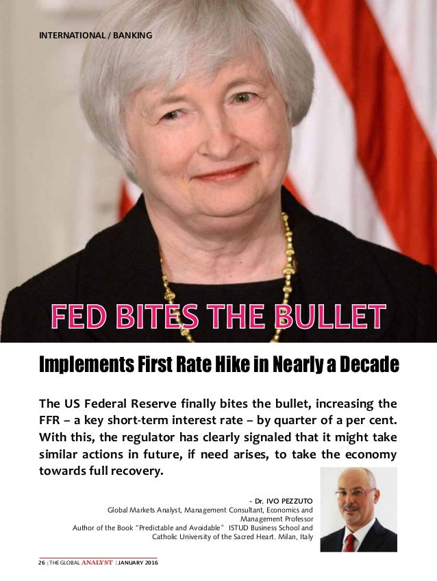 The Global Analyst | JANUARY 201626 | INTERNATIONAL / BANKING FED BITES THE BULLET Implements First Rate Hike in Nearly a ...