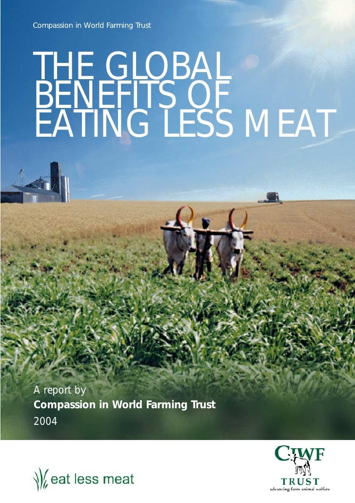 Compassion in World Farming Trust     THE GLOBAL BENEFITS OF EATING LESS MEAT     A report by Compassion in World Farming ...