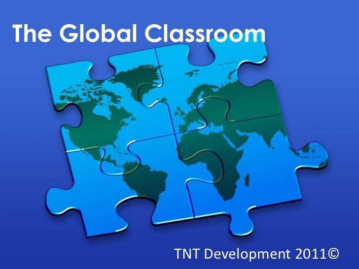 The Global Classroom            TNT Development 2011©