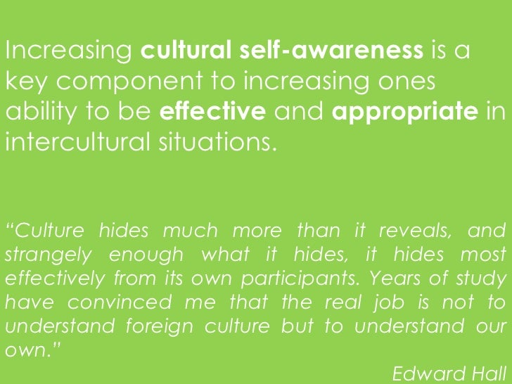 Increasing cultural self-awareness is akey component to increasing onesability to be effective and appropriate inintercult...
