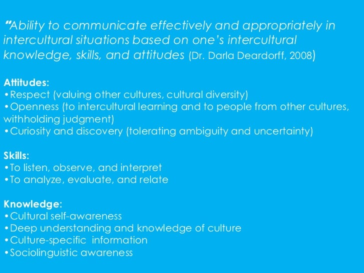 """""""Ability to communicate effectively and appropriately inintercultural situations based on one's interculturalknowledge, sk..."""