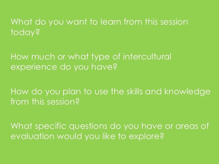 What do you want to learn from this sessiontoday?How much or what type of interculturalexperience do you have?How do you p...